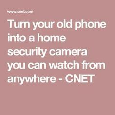 Turn your old phone into a home security camera you can watch from anywhere - CNET #homesecuritysystemideas