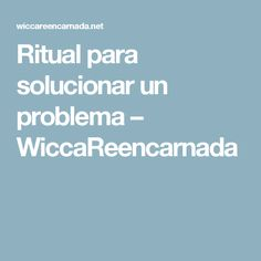 Ritual para solucionar un problema – WiccaReencarnada