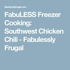 FabuLESS Freezer Cooking: Southwest Chicken Chili - Fabulessly Frugal