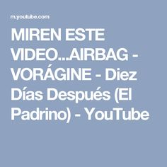 MIREN ESTE VIDEO...AIRBAG - VORÁGINE - Diez Días Después (El Padrino) - YouTube