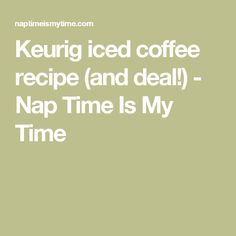 Keurig iced coffee recipe (and deal!) - Nap Time Is My Time