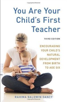 You Are Your Childs First Teacher, Third Edition: Encouraging Your Childs Natural Development from Birth to Age Six by Rahima Baldwin Dancy, http://www.amazon.com/dp/1607743027/ref=cm_sw_r_pi_dp_NC5Lrb0NX7VC3