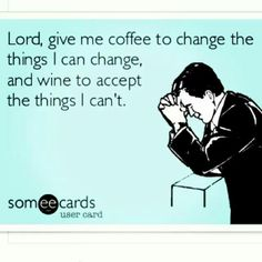 Lord give me coffee and wine ☕️