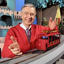 Mr. Rogers. I loved him and his kind ways of treating people. I would be your neighbor ANY day!