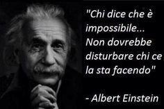 Albert Einstein Basically whoever says something is impossible should not disturb those that are working on it V Quote, Book Quotes, Life Quotes, Verona, Cool Words, Wise Words, Motivational Quotes, Inspirational Quotes, Something To Remember