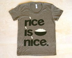 Rice is Nice - T-shirt via Etsy.
