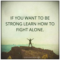 alone quotes If you want to be strong learn how to fight alone. Drake Quotes, Qoutes, Great Quotes, Inspirational Quotes, Motivational, Learn To Fight Alone, Alone Life, Alone Quotes, Wishes Messages