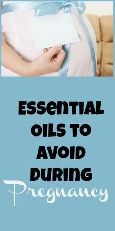 Essential Oils to Avoid When Pregnant
