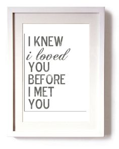 Typography Subway Art  Baby Nursery Wall Art I Knew I loved You Before I Met You Print 8x10. $18.00, via Etsy.