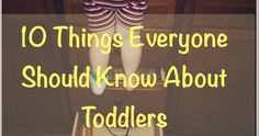 10 Things Everyone Should Know About Toddlers