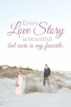 Every love story is beautiful, but ours is my favorite. #weddings #love #quotes