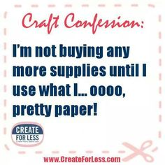 I'm not buying any more craft supplies . . .