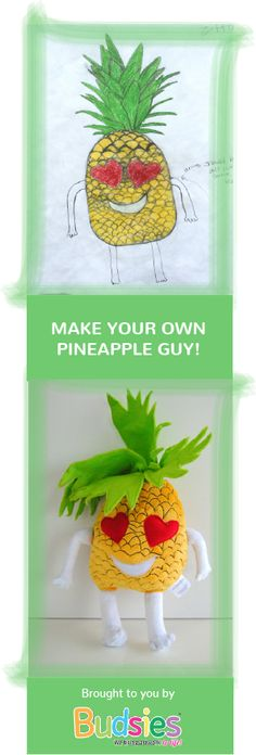 Make your own pineapple guy - or anything you'd like with Budsies! Upload any of your own artwork and Budsies will send it back to you as a seriously awesome stuffed animal!