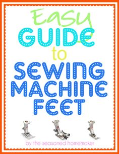 Sewing Machines for Beginners: Did you know that you can drastically improve your sewing by just changing out a sewing machine foot? Learn which ones will make the most difference in this thorough series All About Sewing Machine Feet - Choosing a Presser Foot - The Seasoned Homemaker