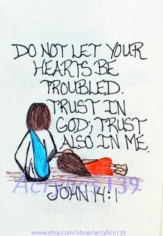 """Do not let your hearts be troubled. Trust in God; trust also in me."""" John 14:1 (Scripture doodle of encouragment)"""