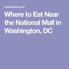 Where to Eat Near the National Mall in Washington, DC