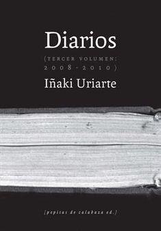 "Iñaki Uriarte ""Diarios-Volumen 3"" (2008-2010)"