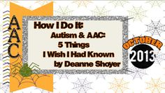 How I Do It: AUTISM AND AAC: FIVE THINGS I WISH I HAD KNOWN by Deanne Shoyer -good artcle from a parent's perspective, and nice that its got a Canadian perspective too. (They're from Toronto)