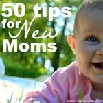 50 tips for new moms – as shared by you! - from Lisa Jo Baker