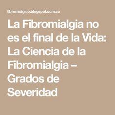 La Fibromialgia no es el final de la Vida: La Ciencia de la Fibromialgia – Grados de Severidad Math Equations, Diabetes, Medicine, Frases, Health Tips, Sore Body, Chronic Pain, Anxiety, Fibromyalgia