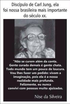 Nise da Silveira - nasceu em Maceió, 15 de fevereiro de 1905 e faleceu no Rio de Janeiro, 30 de outubro de 1999.