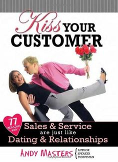 Kiss Your Customer: 77 Reasons Why Sales & Service Are Just Like Dating & Relationships.   Read the rest of this entry » http://datingandpersonal.com/kiss-your-customer-77-reasons-why-sales-service-are-just-like-dating-relationships/ #0975461095, #AndyMasters, #BusinessInvesting/Sales, #HawthornPublishing #Dating