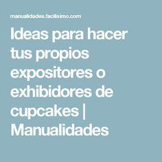 Ideas para hacer tus propios expositores o exhibidores de cupcakes | Manualidades