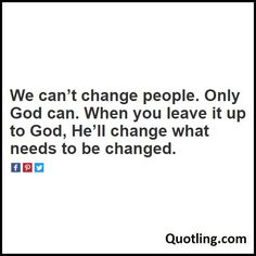 We can't change people. Only God can. When you leave it up to God, He'll change what needs to be changed - Joel Osteen Quote