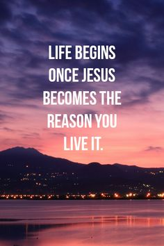 Life begins once Jesus becomes the reason quotes lights jesus life live faith christian reason