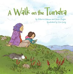 A Walk on the Tundra (English) Action Words, 12th Book, Kids Tv, Little Plants, Field Guide, Kids Boxing, Stories For Kids, Teaching Reading, First Nations