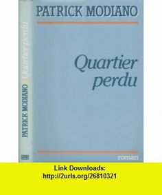 Quartier perdu Patrick Modiano ,   ,  , ASIN: B002T8EDZE , tutorials , pdf , ebook , torrent , downloads , rapidshare , filesonic , hotfile , megaupload , fileserve