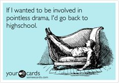 If I wanted to be involved in pointless drama, I'd go back to highschool.