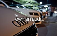 Have an AUDI A4 now, but want a BRAND NEW one someday!!!!