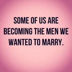 true. if you want a good man, you have to become one. here's to the single women who don't need a man! http://instagram.com/p/jemWcBC9sE/