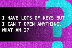I have lots of keys but I can't open anything. What am I?