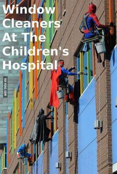 Window cleaners dress as super heroes at the children's hospital. I know it would brighten my day to see Batman outside my window! This makes me sooo happy!!