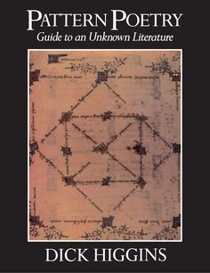 Pattern poetry : guide to an unknown literature / Dick Higgins ; with appendices by Herbert Francke ; and a comparative study by Kalānāth Jhā Albany : State University of New York Press, cop. 1987