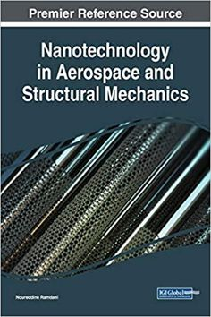 Nanotechnology in Aerospace and Structural Mechanics 1st Edition by Noureddine Ramdani ISBN-10: 1522593926, 1522579214 ISBN-13: 9781522593928, 9781522579212 Aerospace Engineering, Mechanical Engineering, Civil Engineering, Chemistry Textbook, Innovative Research, Nanotechnology, This Book, Uni, Ebooks
