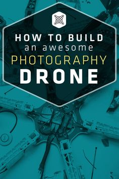 How To Build Your Own Custom Photography Drone via @fromwhereidrone