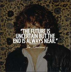 The future is uncertain but the end is always near.   Jim Morrison Picture Quotes   Quoteswave