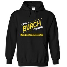Its a BURCH Thing, You Wouldnt Understand! - #white shirt #fleece hoodie. TRY => https://www.sunfrog.com/Names/Its-a-BURCH-Thing-You-Wouldnt-Understand-jbdkzrvczw-Black-10474043-Hoodie.html?id=60505
