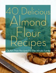 40 Delicious Almond Flour Recipes - Gluten Free Recipes For The Whole Family by Sarah Stevens, http://www.amazon.com/dp/B00C1JULRU/ref=cm_sw_r_pi_dp_XtjHrb01E9QTF