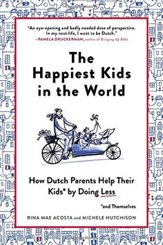 """Discover how Dutch parents raise The Happiest Kids in the World! Calling all stressed-out parents: Relax! Imagine a place where young children play unsupervised, don't do homework, have few scheduled """"activities"""" . and ra. Bringing Up Bebe, Good Books, Books To Read, Do Homework, Parenting Books, Parenting Tips, Parenting Styles, Stressed Out, Happy Kids"""
