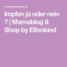 Impfen ja oder nein ? | Mamablog & Shop by Elfenkind