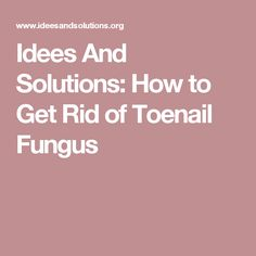 Idees And Solutions: How to Get Rid of Toenail Fungus Toenail Fungus Remedies, Toenail Fungus Treatment, Defender Of The Faith, Fungal Nail Infection, Green Nails, Natural Medicine, Toe Nails, Fungi, Clean House