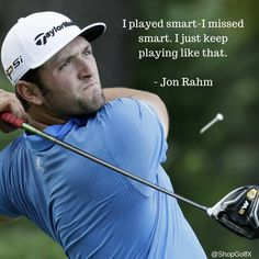 I played smart - I missed smart. I just keep playing like that - @JonRahmpga #golf #quotes #golfquotes