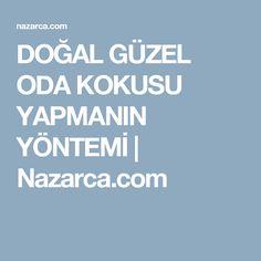 DOĞAL GÜZEL ODA KOKUSU YAPMANIN YÖNTEMİ | Nazarca.com