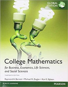 College Mathematics for Business, Economics, Life Sciences and Social Sciences 13th Global Edition ASIN: B00XIHIB26 ISBN-10: 1292057661 / 032194738X ISBN-13: 9781292057668 / 9780321947383