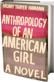 Hilary Thayer Hamann's novel, Anthropology of an American Girl, is the resonant and universal story of a Long Island high school girl in the late American Girl Books, Light Of Life, Page Turner, Coming Of Age, Romance Novels, Learn To Read, Anthropology, Reading Lists, Book Worms
