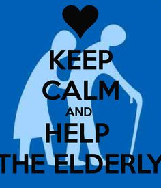 KEEP CALM AND  HELP  THE ELDERLY